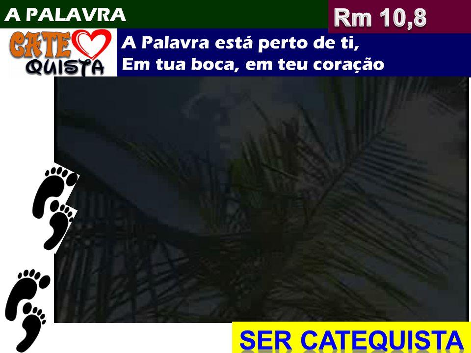 SER CATEQUISTA Rm 10,8 A PALAVRA