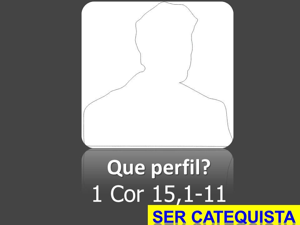 Que perfil 1 Cor 15,1-11 SER CATEQUISTA