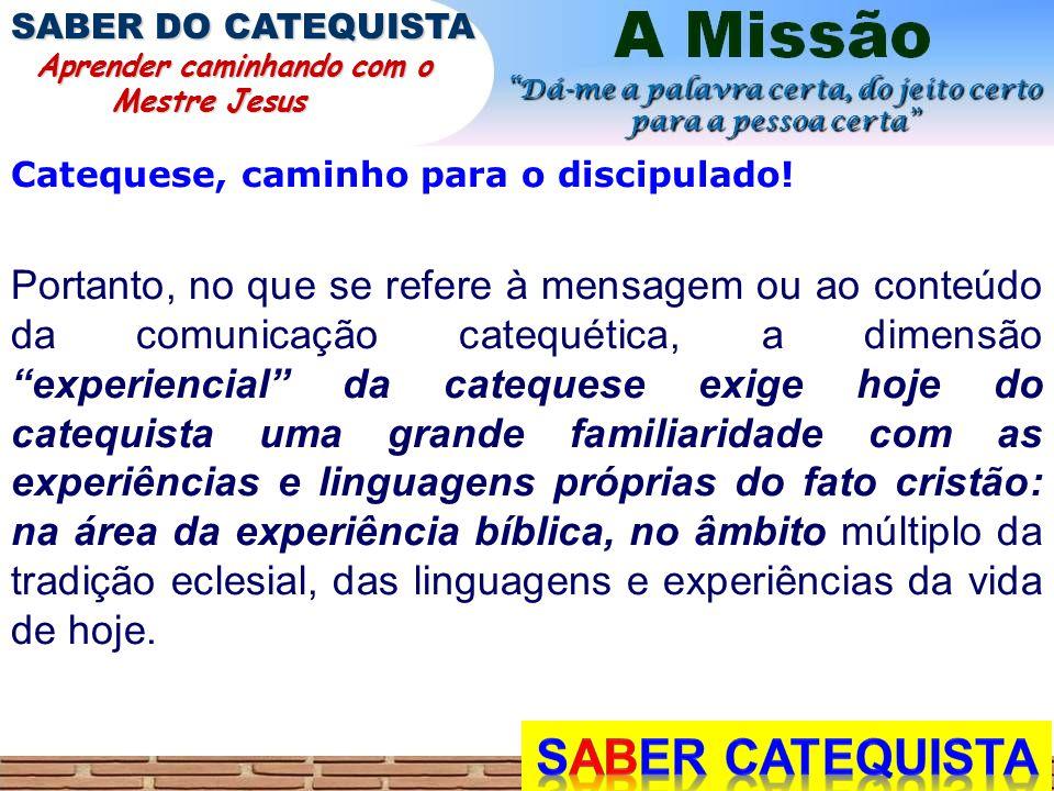 SABER DO CATEQUISTA Aprender caminhando com o. Mestre Jesus. Catequese, caminho para o discipulado!