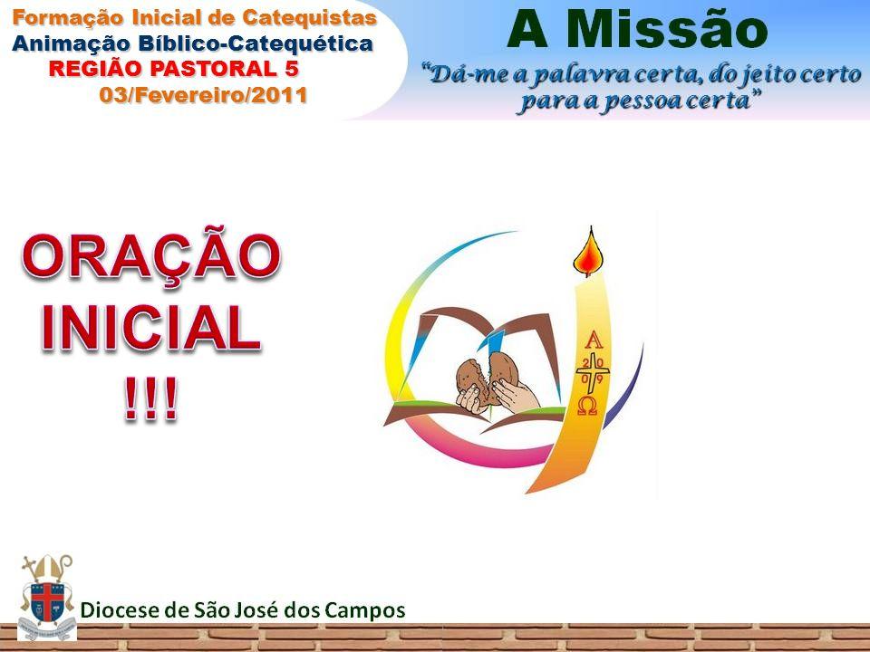 INICIAL ORAÇÃO !!! Animação Bíblico-Catequética REGIÃO PASTORAL 5