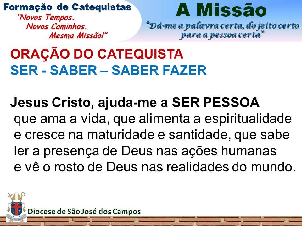 SER - SABER – SABER FAZER Jesus Cristo, ajuda-me a SER PESSOA