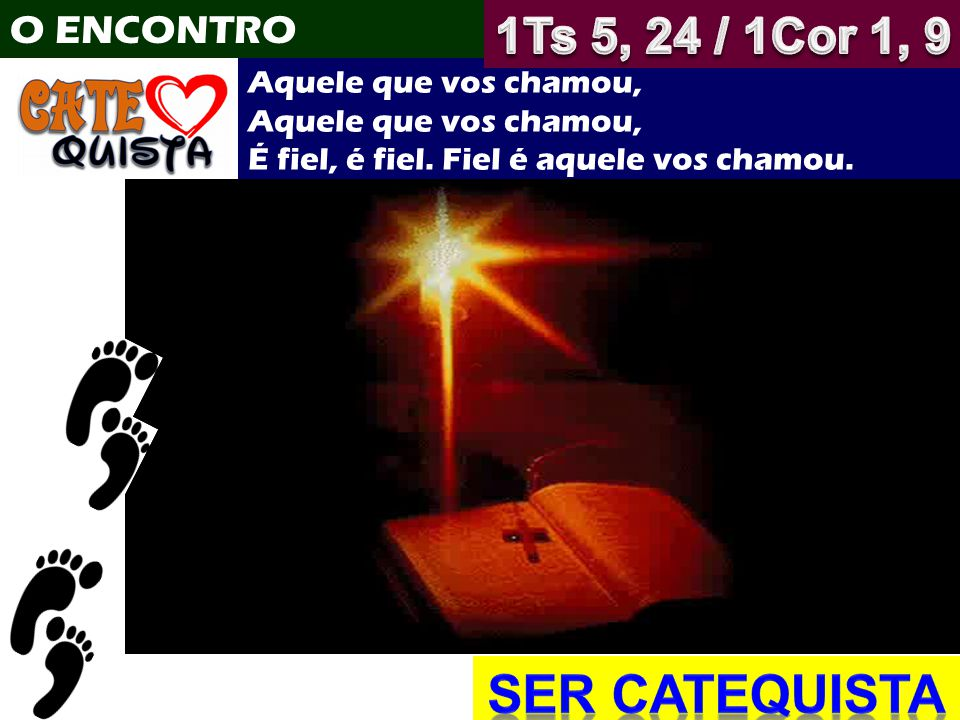 SER CATEQUISTA 1Ts 5, 24 / 1Cor 1, 9 O ENCONTRO