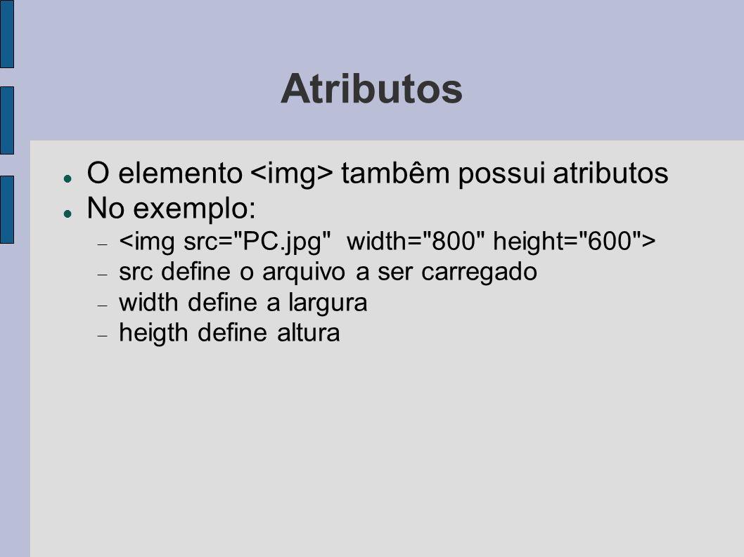 Atributos O elemento <img> tambêm possui atributos No exemplo: