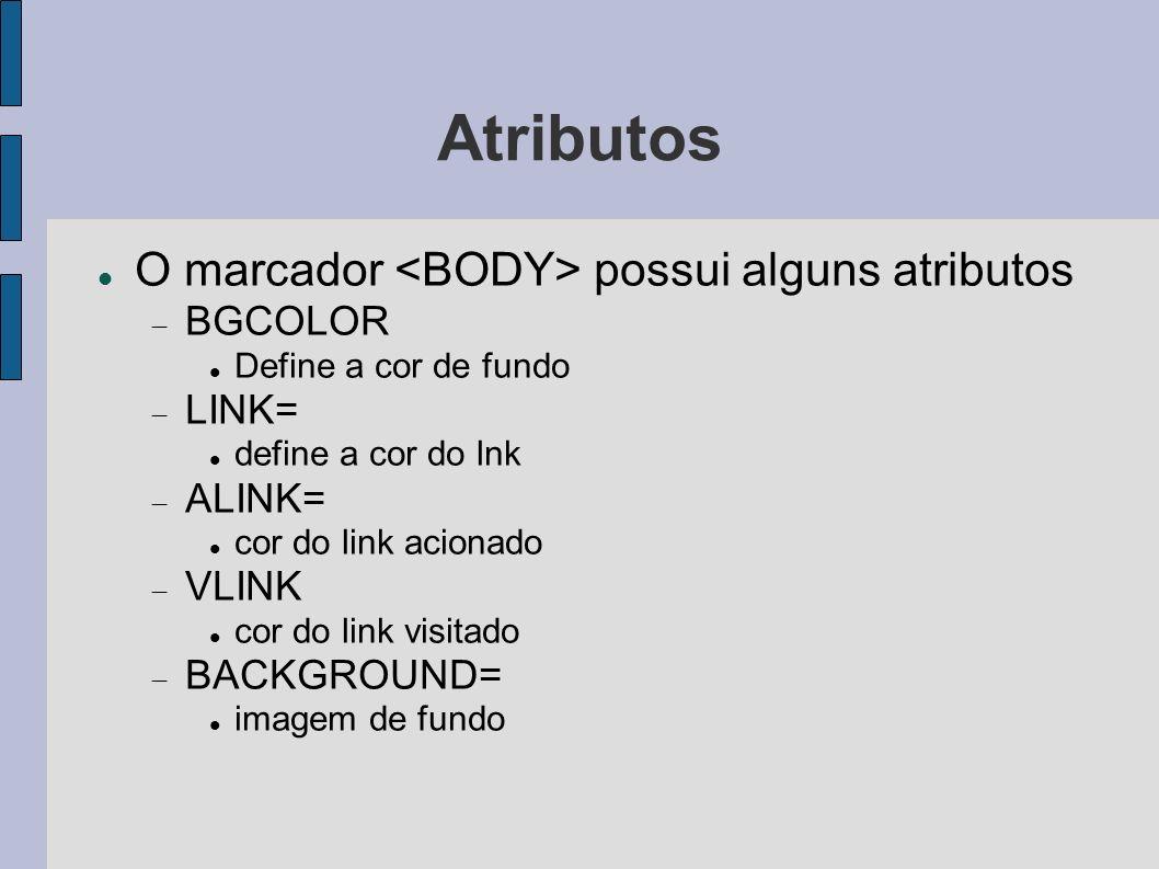 Atributos O marcador <BODY> possui alguns atributos BGCOLOR