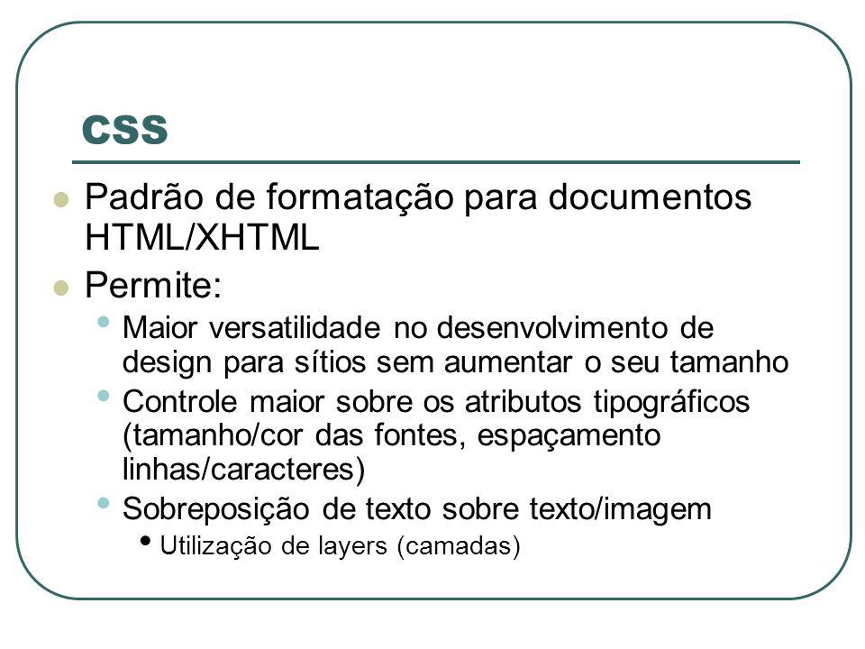 CSS Padrão de formatação para documentos HTML/XHTML Permite: