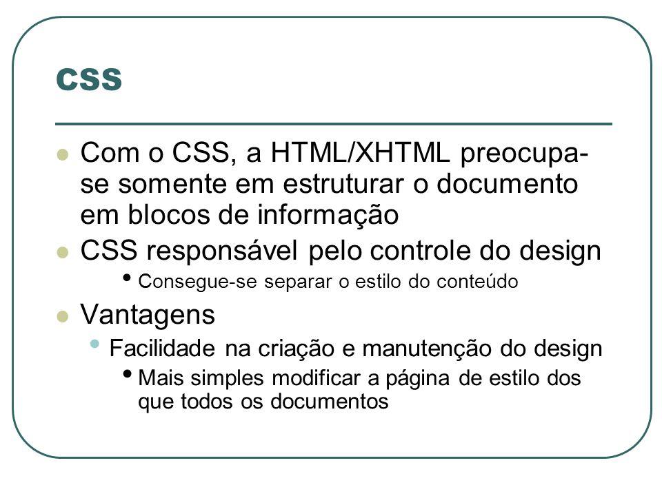 CSS Com o CSS, a HTML/XHTML preocupa- se somente em estruturar o documento em blocos de informação.