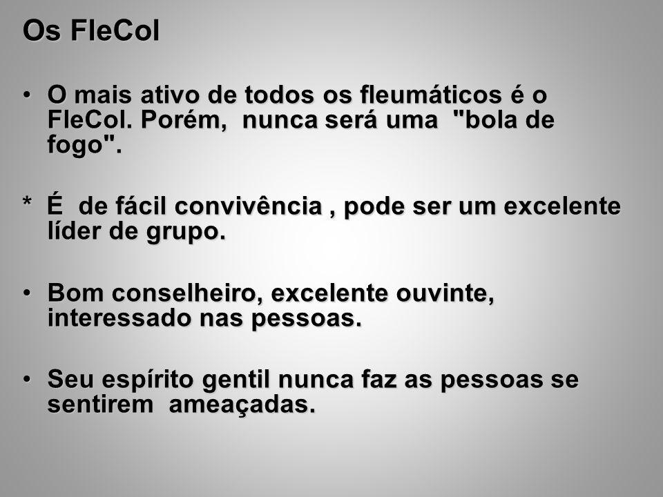 Os FleCol O mais ativo de todos os fleumáticos é o FleCol. Porém, nunca será uma bola de fogo .