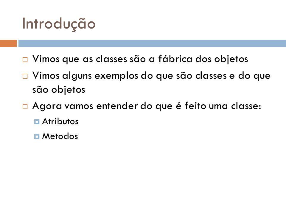 Introdução Vimos que as classes são a fábrica dos objetos