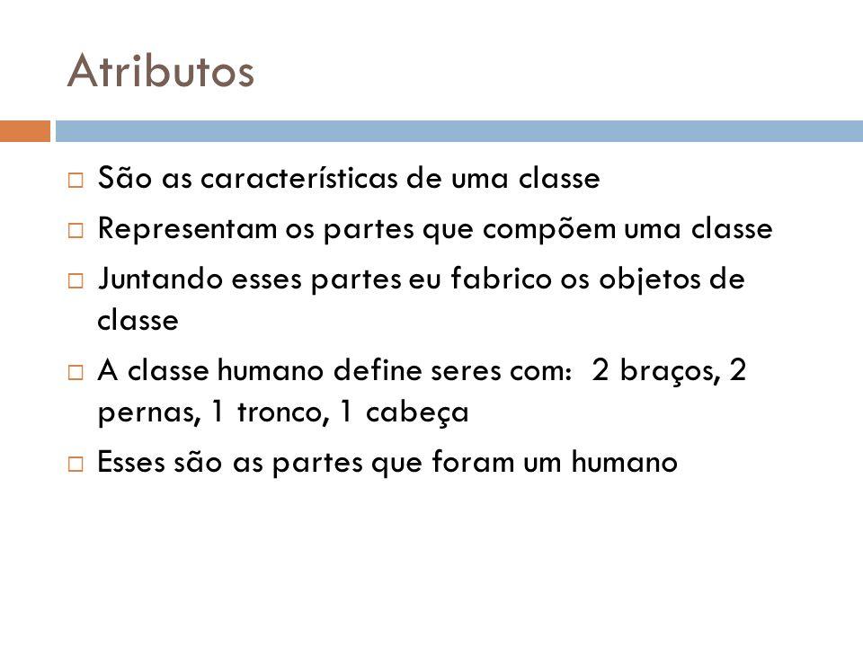 Atributos São as características de uma classe