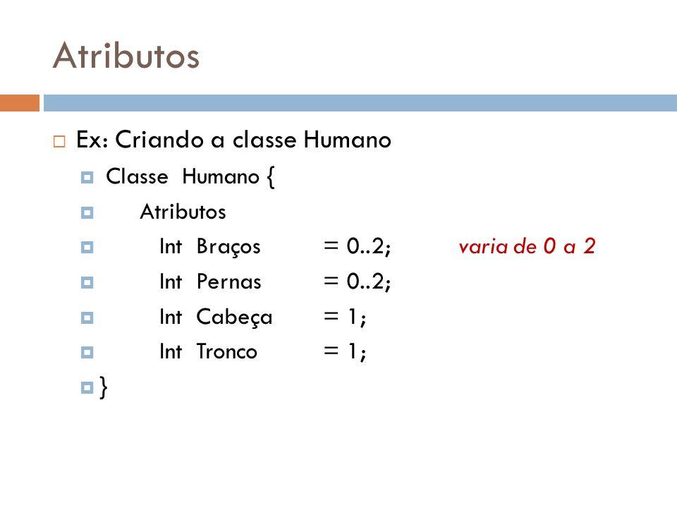Atributos Ex: Criando a classe Humano Classe Humano { Atributos