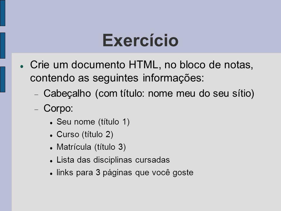 Exercício Crie um documento HTML, no bloco de notas, contendo as seguintes informações: Cabeçalho (com título: nome meu do seu sítio)