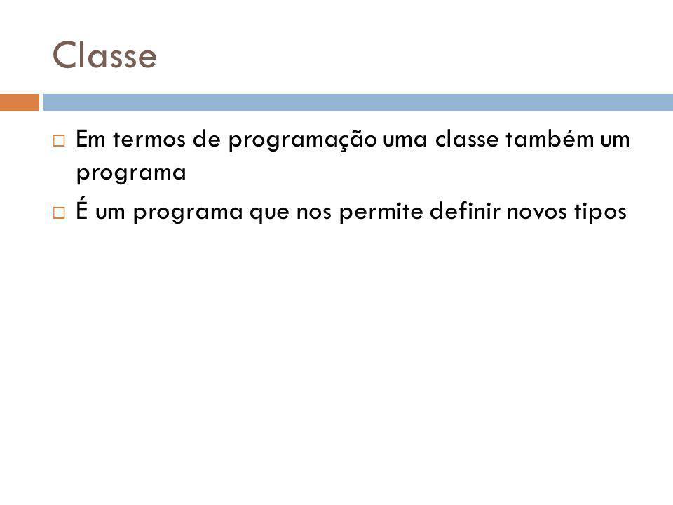 Classe Em termos de programação uma classe também um programa