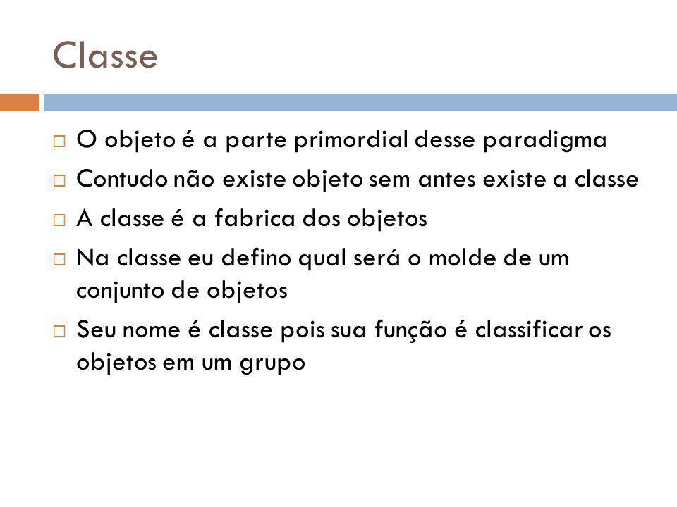 Classe O objeto é a parte primordial desse paradigma