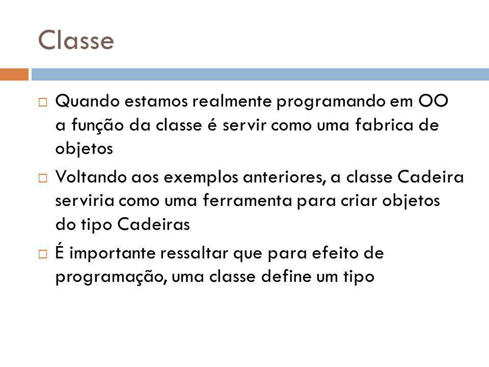 Classe Quando estamos realmente programando em OO a função da classe é servir como uma fabrica de objetos.
