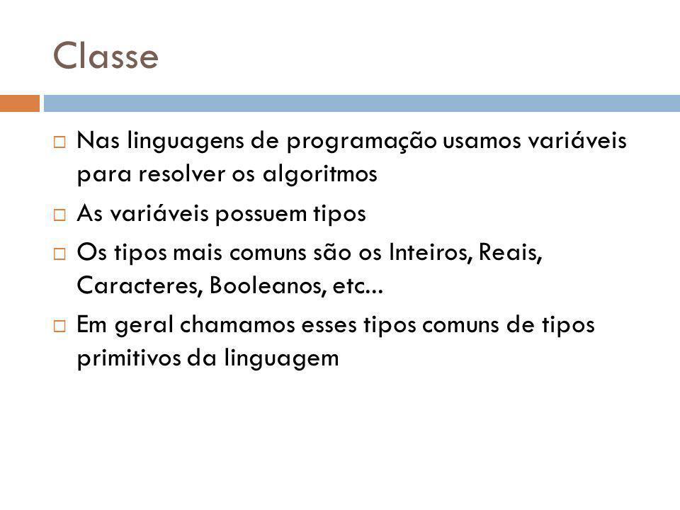 Classe Nas linguagens de programação usamos variáveis para resolver os algoritmos. As variáveis possuem tipos.