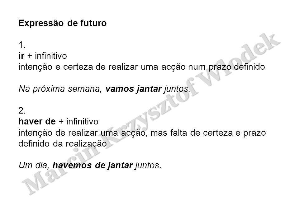 Expressão de futuro 1. ir + infinitivo. intenção e certeza de realizar uma acção num prazo definido.