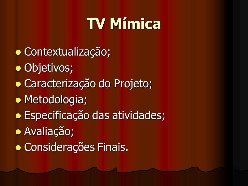 TV Mímica Contextualização; Objetivos; Caracterização do Projeto;