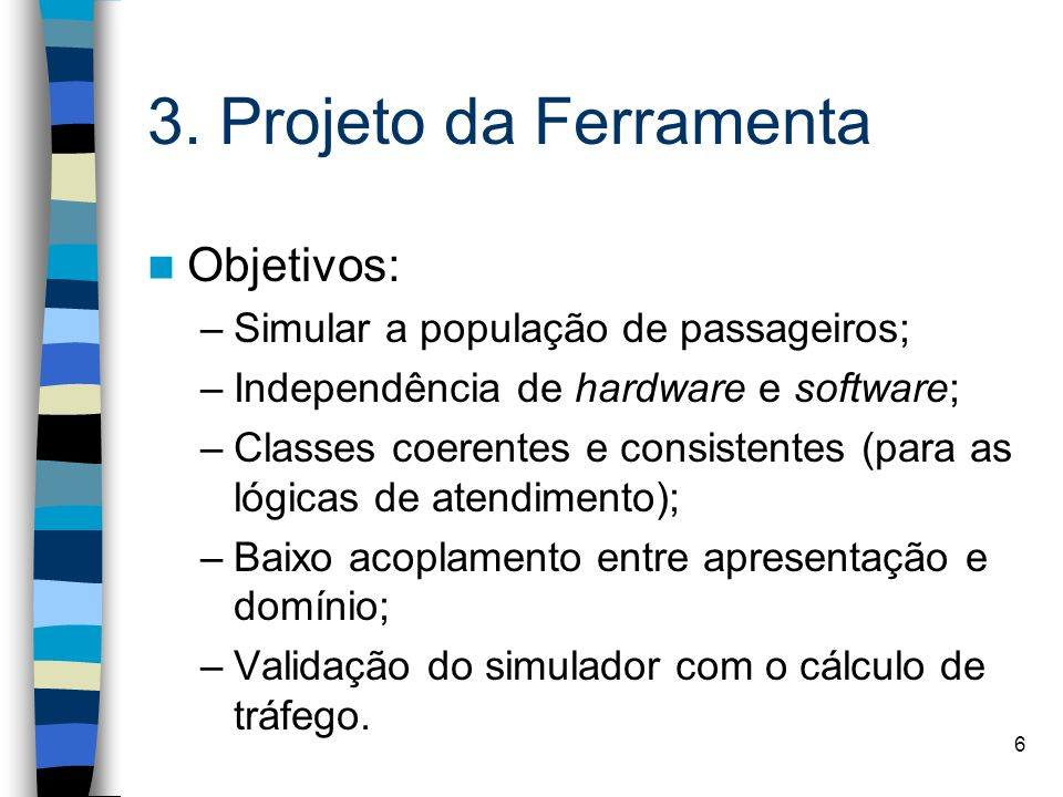 3. Projeto da Ferramenta Objetivos: