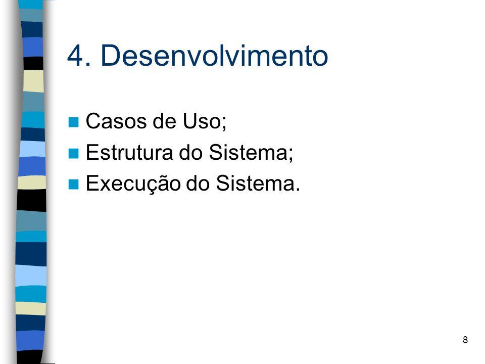 4. Desenvolvimento Casos de Uso; Estrutura do Sistema;