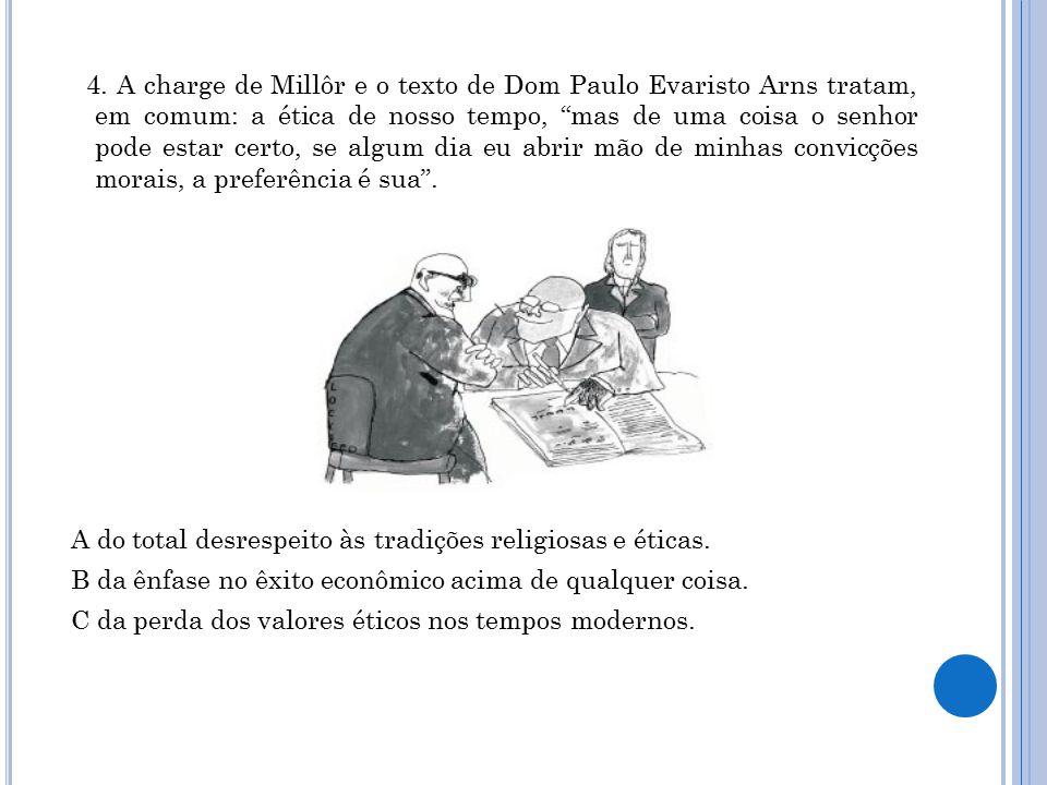 4. A charge de Millôr e o texto de Dom Paulo Evaristo Arns tratam, em comum: a ética de nosso tempo, mas de uma coisa o senhor pode estar certo, se algum dia eu abrir mão de minhas convicções morais, a preferência é sua .