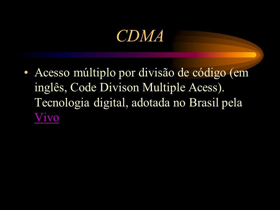 CDMA Acesso múltiplo por divisão de código (em inglês, Code Divison Multiple Acess).