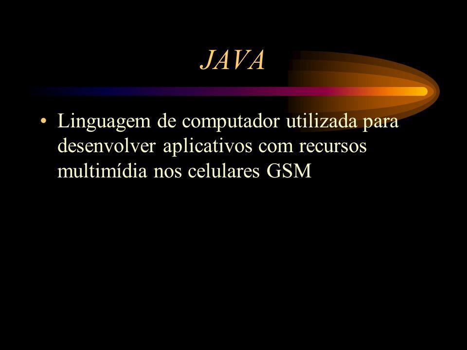 JAVA Linguagem de computador utilizada para desenvolver aplicativos com recursos multimídia nos celulares GSM.
