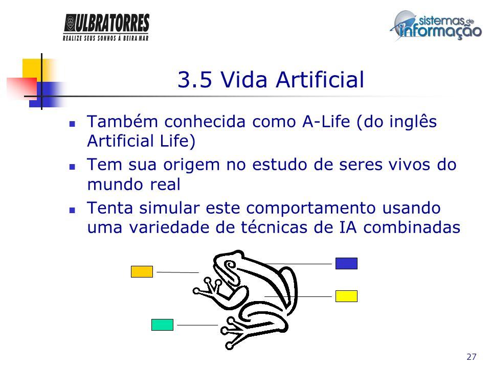 3.5 Vida Artificial Também conhecida como A-Life (do inglês Artificial Life) Tem sua origem no estudo de seres vivos do mundo real.