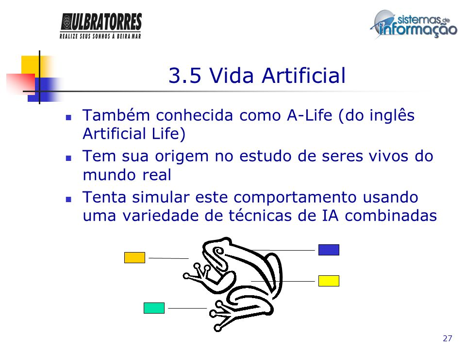 3.5 Vida ArtificialTambém conhecida como A-Life (do inglês Artificial Life) Tem sua origem no estudo de seres vivos do mundo real.