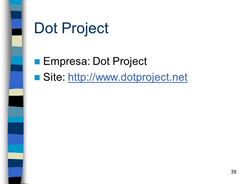 Dot Project Empresa: Dot Project Site: http://www.dotproject.net