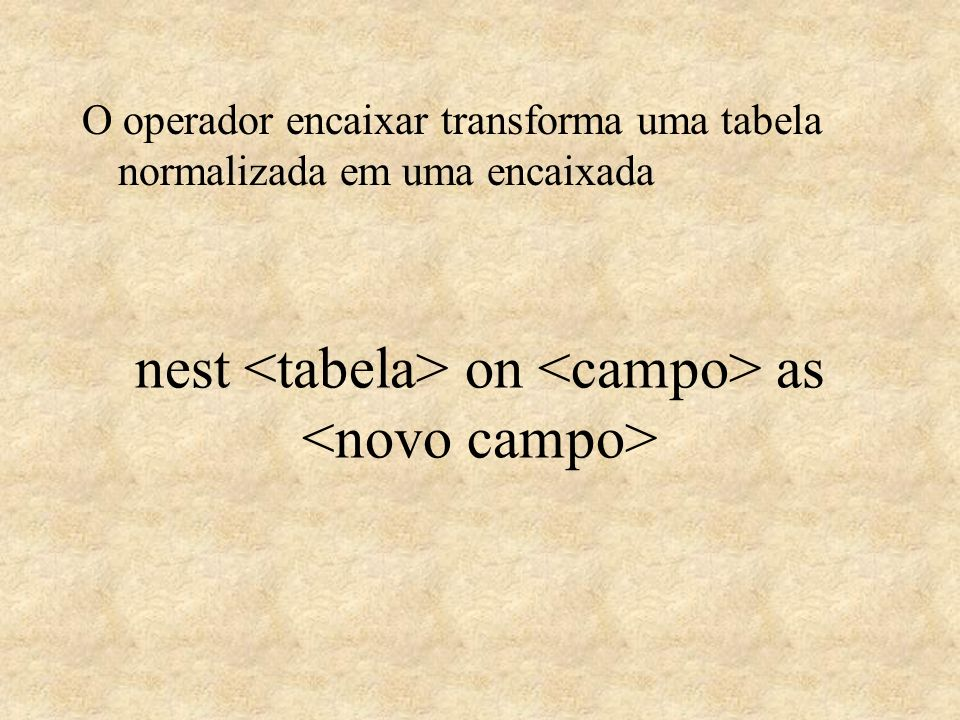nest <tabela> on <campo> as <novo campo>