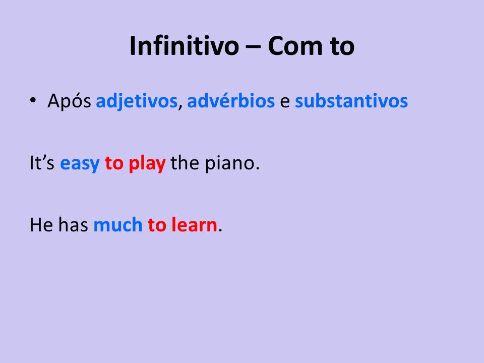 Infinitivo – Com to Após adjetivos, advérbios e substantivos