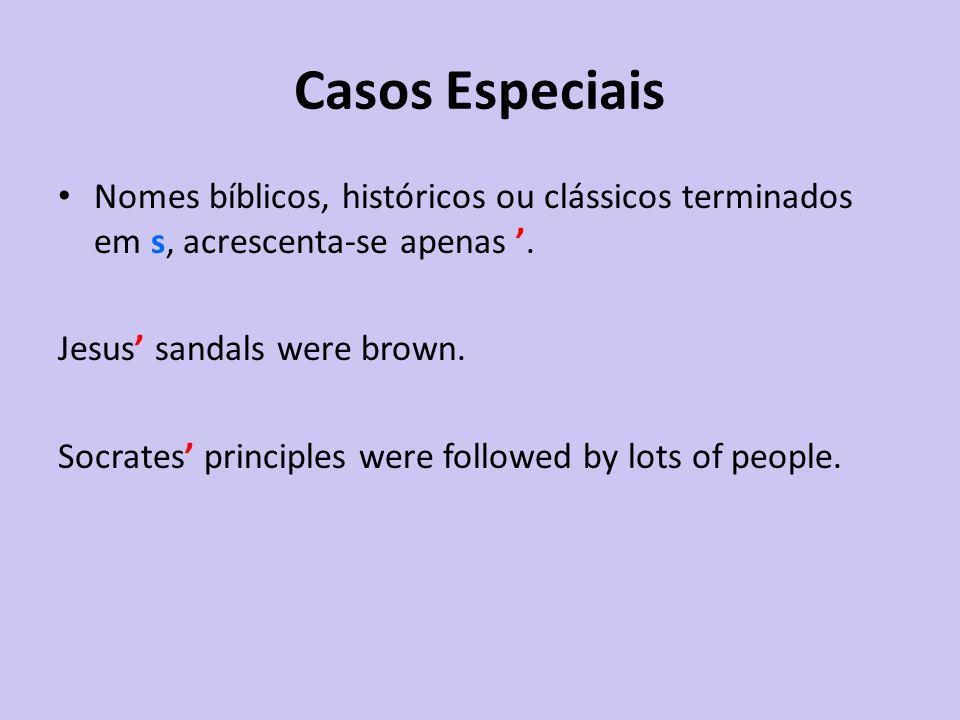 Casos Especiais Nomes bíblicos, históricos ou clássicos terminados em s, acrescenta-se apenas '. Jesus' sandals were brown.