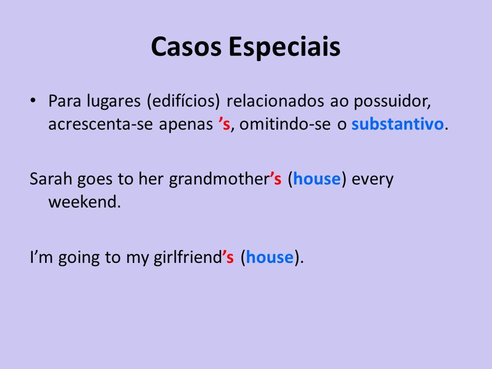 Casos Especiais Para lugares (edifícios) relacionados ao possuidor, acrescenta-se apenas 's, omitindo-se o substantivo.