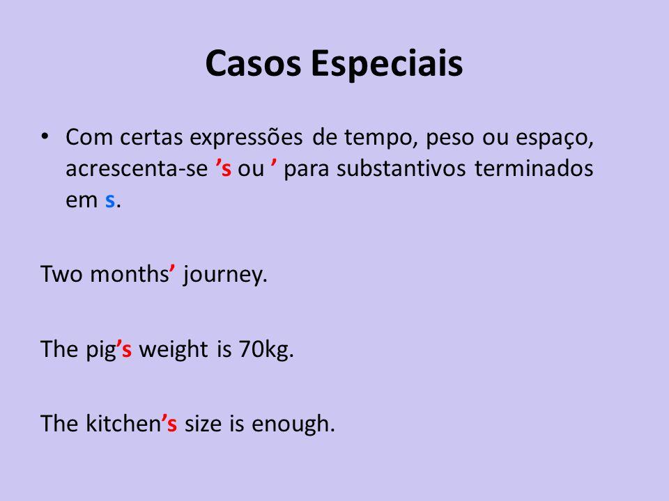 Casos Especiais Com certas expressões de tempo, peso ou espaço, acrescenta-se 's ou ' para substantivos terminados em s.