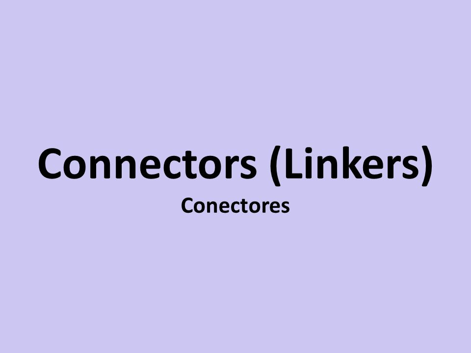Connectors (Linkers) Conectores