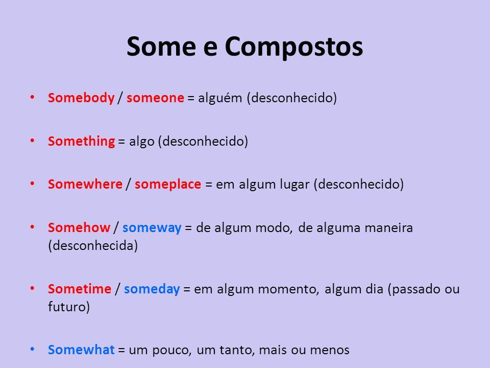 Some e Compostos Somebody / someone = alguém (desconhecido)