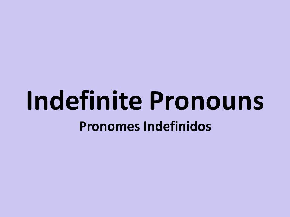 Indefinite Pronouns Pronomes Indefinidos
