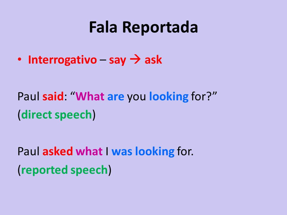 Fala Reportada Interrogativo – say  ask