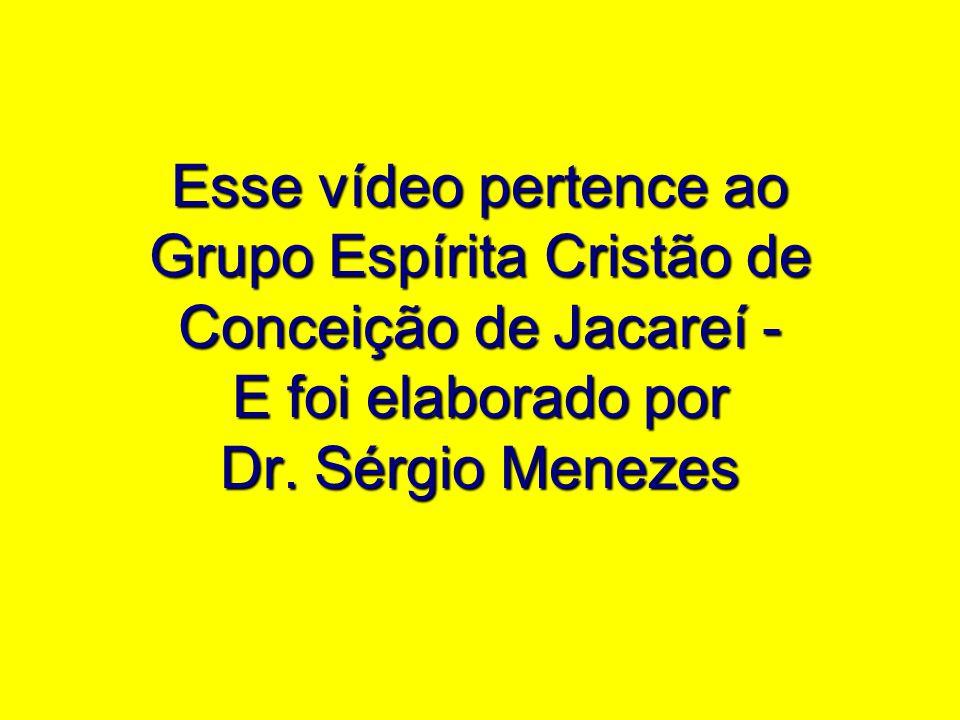 Esse vídeo pertence ao Grupo Espírita Cristão de Conceição de Jacareí - E foi elaborado por Dr.