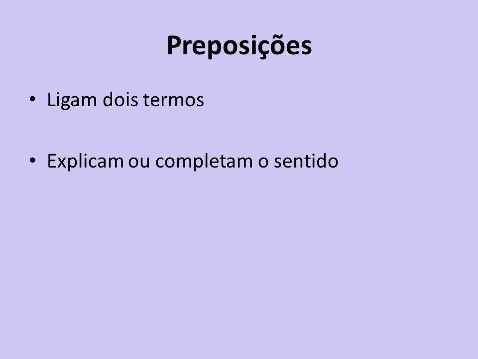 Preposições Ligam dois termos Explicam ou completam o sentido
