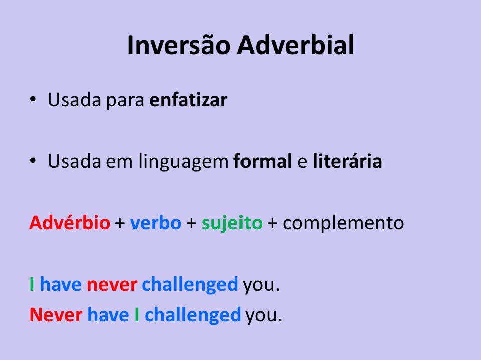 Inversão Adverbial Usada para enfatizar