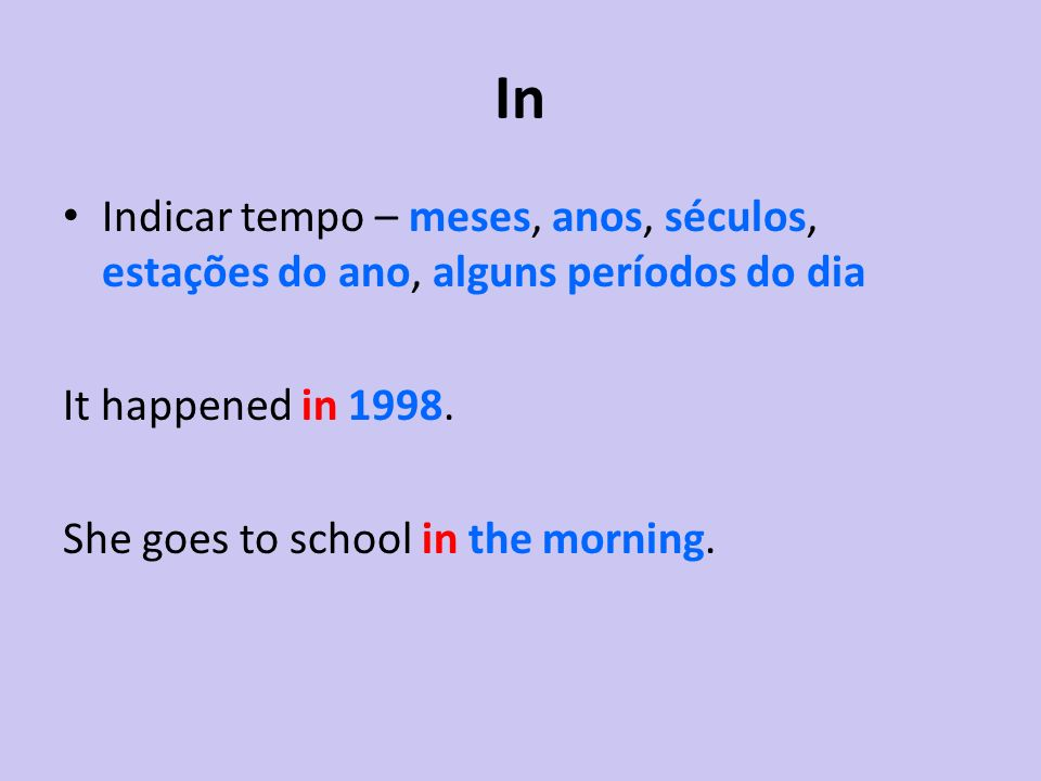 InIndicar tempo – meses, anos, séculos, estações do ano, alguns períodos do dia. It happened in 1998.