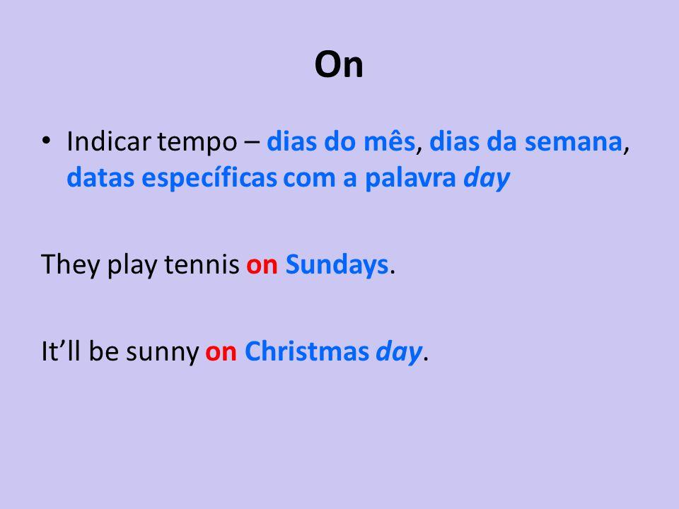 OnIndicar tempo – dias do mês, dias da semana, datas específicas com a palavra day. They play tennis on Sundays.