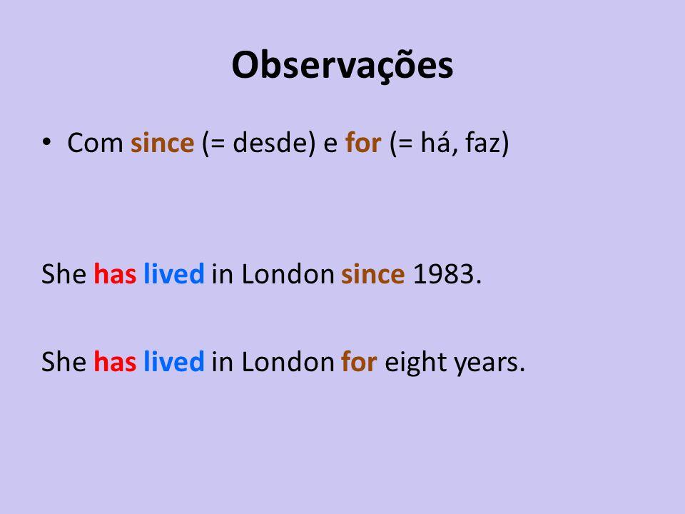 Observações Com since (= desde) e for (= há, faz)