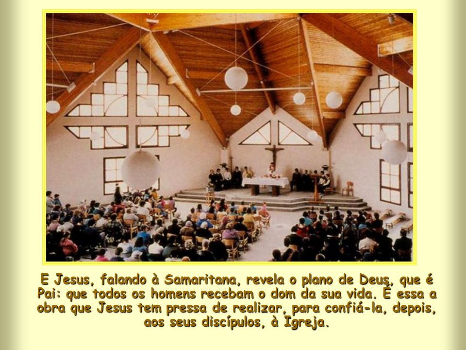 E Jesus, falando à Samaritana, revela o plano de Deus, que é Pai: que todos os homens recebam o dom da sua vida.