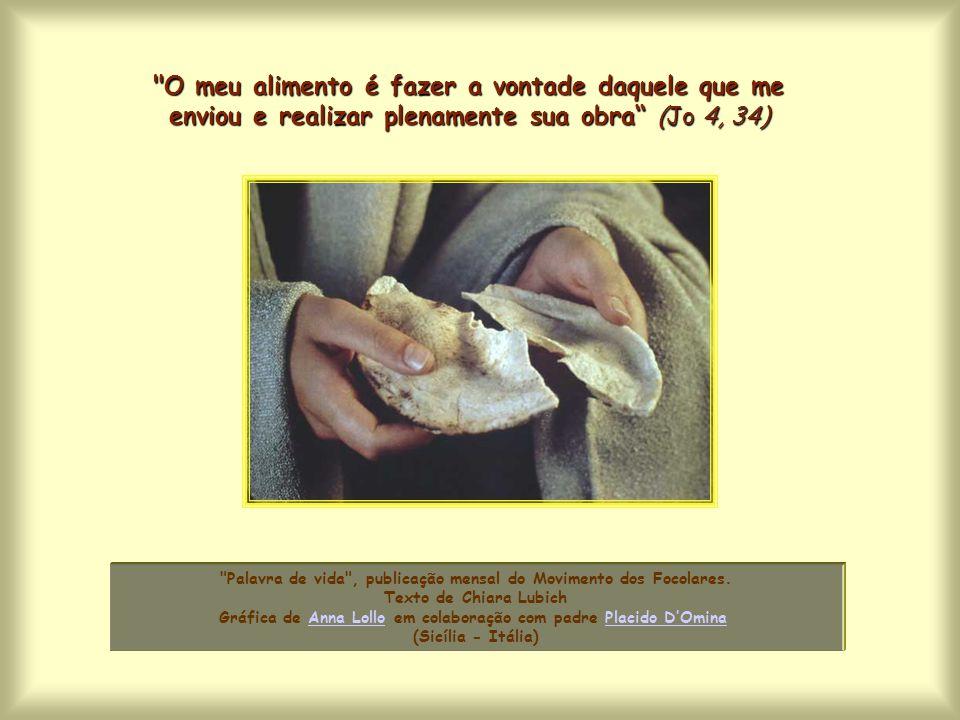 O meu alimento é fazer a vontade daquele que me enviou e realizar plenamente sua obra (Jo 4, 34)