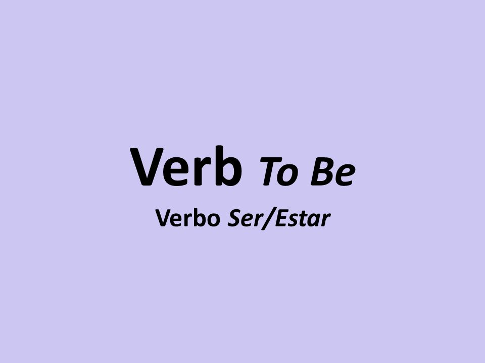 Verb To Be Verbo Ser/Estar
