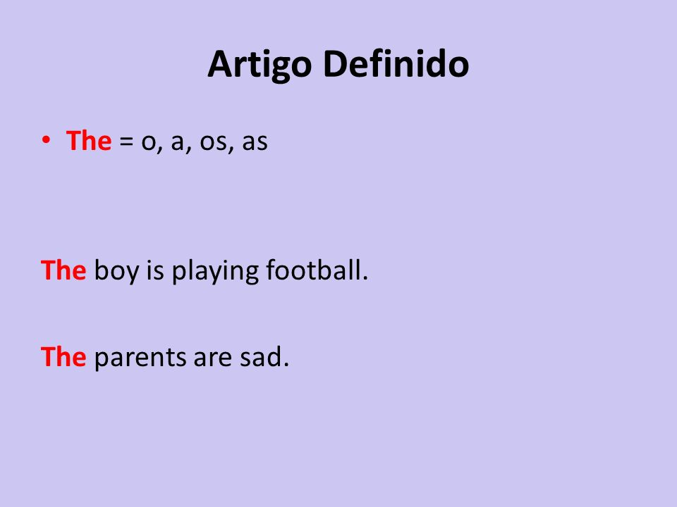 Artigo Definido The = o, a, os, as The boy is playing football.