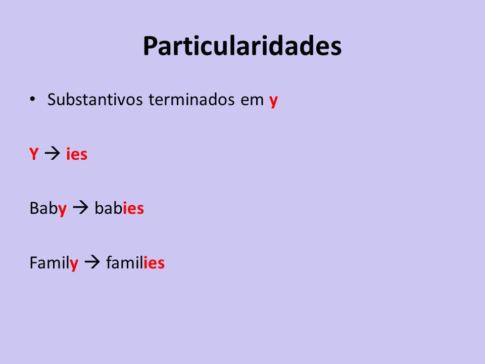 Particularidades Substantivos terminados em y Y  ies Baby  babies