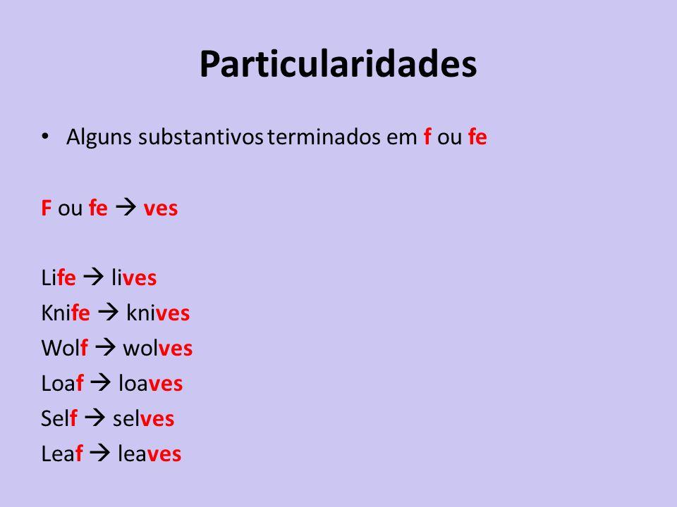 Particularidades Alguns substantivos terminados em f ou fe